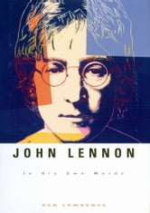 John Lennon: In His Own Words - In His Own Words ebook by Ken Lawrence