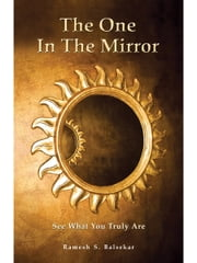 The One In The Mirror - See What You Truly Are! ebook by Ramesh Balsekar