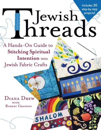 Jewish Threads: A Hands-On Guide to Stitching Spiritual Intention into Jewish Fabric Crafts ebook by Diana Drew, Robert Grayson