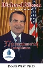 Richard Nixon: A Short Biography - 37th President of the United States ebook by Doug West
