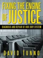 Fixing the Engine of Justice ebook by David Tunno