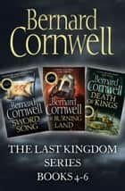 The Last Kingdom Series Books 4-6: Sword Song, The Burning Land, Death of Kings (The Last Kingdom Series) eBook by Bernard Cornwell