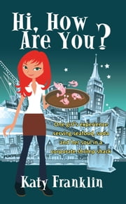 Hi, How Are You? - One girl's experience serving seafood, soda and her soul in a corporate shrimp shack ebook by Katy Franklin