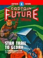 Captain Future #6: Star Trail to Glory ebook by Edmond Hamilton