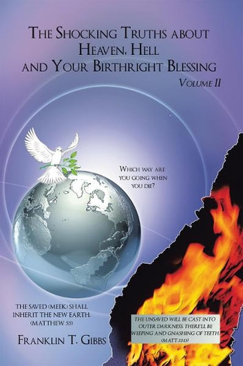 The Shocking Truths about Heaven, Hell and Your Birthright Blessing - Volume II ebook by Franklin T. Gibbs