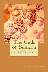 The Gods of Sumeru - Saga of The Ancients - Book One ebook by Rabirashmi Ghosh