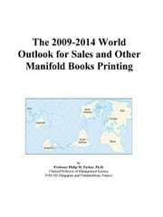 The 2009-2014 World Outlook for Sales and Other Manifold Books Printing ebook by ICON Group International, Inc.