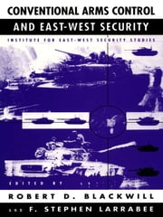 Conventional Arms Control and East-West Security ebook by Robert D. Blackwill,F. Stephen Larrabee