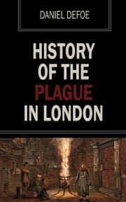 History of the Plague of London ebook by Daniel Defoe