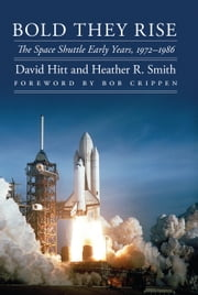 Bold They Rise - The Space Shuttle Early Years, 1972-1986 ebook by David Hitt,Heather R. Smith,Robert L. Crippen