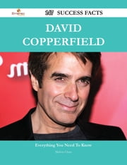 David Copperfield 147 Success Facts - Everything you need to know about David Copperfield ebook by Melissa Chase