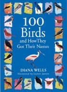 100 Birds and How They Got Their Names ebook by Diana Wells,Lauren Jarrett