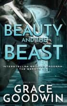 Beauty and the Beast ebook by Grace Goodwin