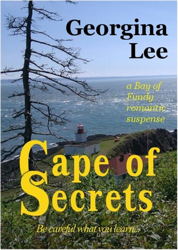 Cape of Secrets - Bay of Fundy Romantic Suspense, #1 ebook by Georgina Lee