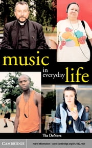 Music in Everyday Life ebook by DeNora, Tia