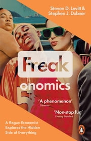 Freakonomics - A Rogue Economist Explores the Hidden Side of Everything ebook by Steven D. Levitt, Stephen J. Dubner