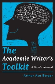 The Academic Writer's Toolkit - A User's Manual ebook by Arthur Asa Berger
