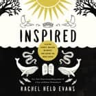 Inspired - Slaying Giants, Walking on Water, and Loving the Bible Again audiobook by Rachel Held Evans