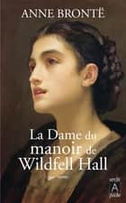 La dame du manoir de Wildfell Hall eBook by Anne Brontë