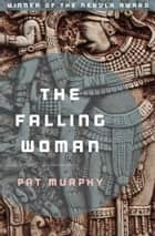The Falling Woman ebook by Pat Murphy