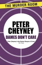 Dames Don't Care ebook by Peter Cheyney