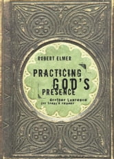 Practicing God's Presence - Brother Lawrence for Today's Reader ebook by Robert Elmer