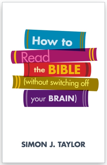 How To Read The Bible (without switching off your brain) ebook by Simon Taylor