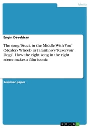 The song 'Stuck in the Middle With You' (Stealers Wheel) in Tarantino's 'Reservoir Dogs'. How the right song in the right scene makes a film iconic ebook by Engin Devekiran