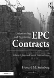 Understanding and Negotiating EPC Contracts, Volume 2 - Annotated Sample Contract Forms ebook by Howard M. Steinberg