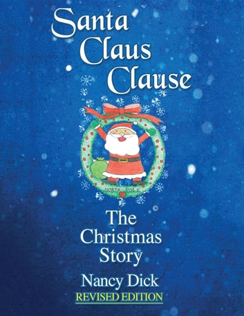 Santa Claus Clause - The Christmas Story REVISED EDITION ebook by Nancy  M Dick