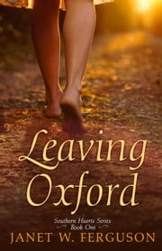 Leaving Oxford - Southern Hearts Series, #1 ebook by Janet W. Ferguson