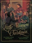 A Little Women Christmas - with audio recording ebook by Heather Vogel Frederick, Bagram Ibatoulline