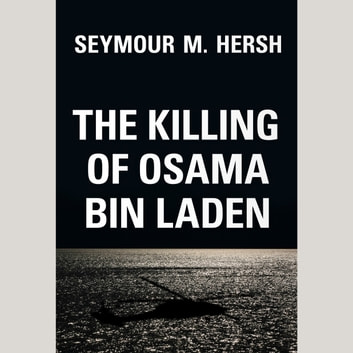 The Killing of Osama Bin Laden audiobook by Seymour M. Hersh