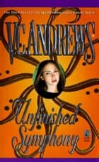 Unfinished Symphony ebook by V.C. Andrews