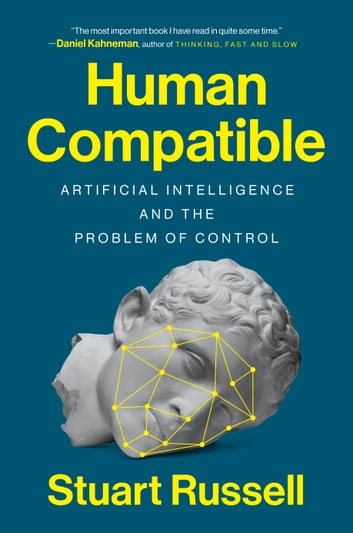 Human Compatible - Artificial Intelligence and the Problem of Control ebook by Stuart Russell