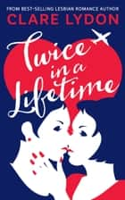 Twice In A Lifetime ebook by Clare Lydon
