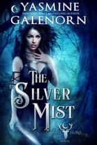 The Silver Mist - The Wild Hunt, #6 ebook by Yasmine Galenorn