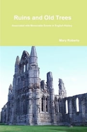 Ruins and Old Trees - Associated with Memorable Events in English History ebook by Mary Roberts