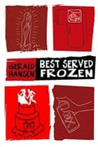 Best Served Frozen ebook by Gerald Hansen
