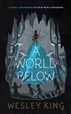 A World Below eBook by Wesley King