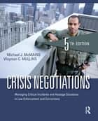Crisis Negotiations - Managing Critical Incidents and Hostage Situations in Law Enforcement and Corrections ebook by Wayman C. Mullins, Michael McMains
