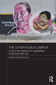 The Other Kuala Lumpur - Living in the Shadows of a Globalising Southeast Asian City ebook by Yeoh Seng Guan