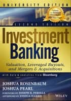 Investment Banking - Valuation, Leveraged Buyouts, and Mergers and Acquisitions ebook by Joshua Pearl, Joshua Rosenbaum