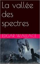 La vallée des spectres ebook by Edgar WALLACE