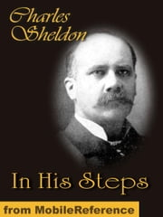 In His Steps. What Would Jesus Do? (Mobi Classics) ebook by Sheldon, Charles