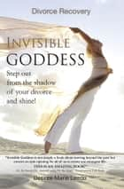 Invisible Goddess ebook by Desiree Marie Leedo