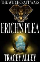 Erich's Plea: Book One of the Witchcraft Wars ebook by Tracey Alley