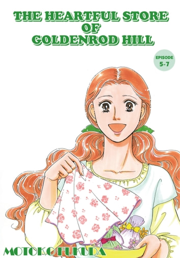 THE HEARTFUL STORE OF GOLDENROD HILL - Episode 5-7 ebook by Motoko Fukuda