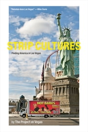 Strip Cultures - Finding America in Las Vegas ebook by The Project on Vegas