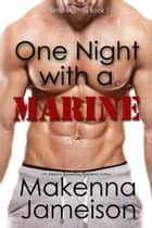 One Night with a Marine - Sinful Marines, #1 ebook by Makenna Jameison